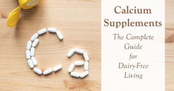 Non-Dairy Calcium: Getting the Most from Dairy-Free Calcium Supplements - A helpful guide to help you meet your requirements.