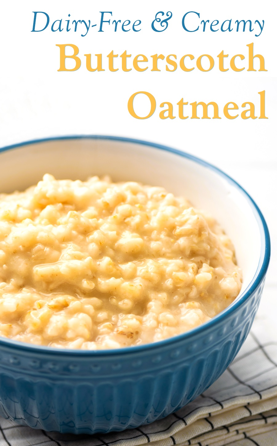 Creamy Dairy-Free Butterscotch Oatmeal Recipe with various options (Vegan, Low Sugar, Low Fat, etc)