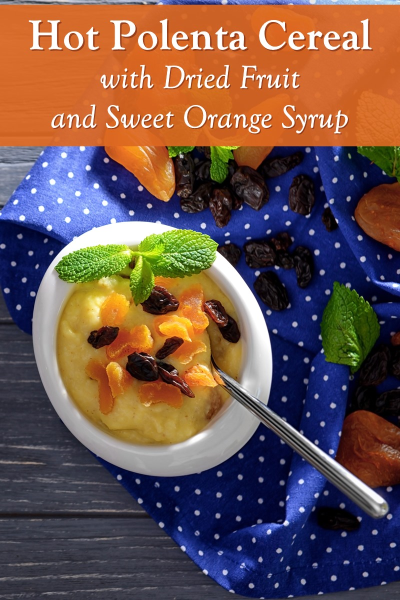 Hot Polenta Cereal Recipe with Dried Fruit and Sweet Orange Sauce - Dairy-Free, Gluten-Free, Soy-Free, and Plant-Based