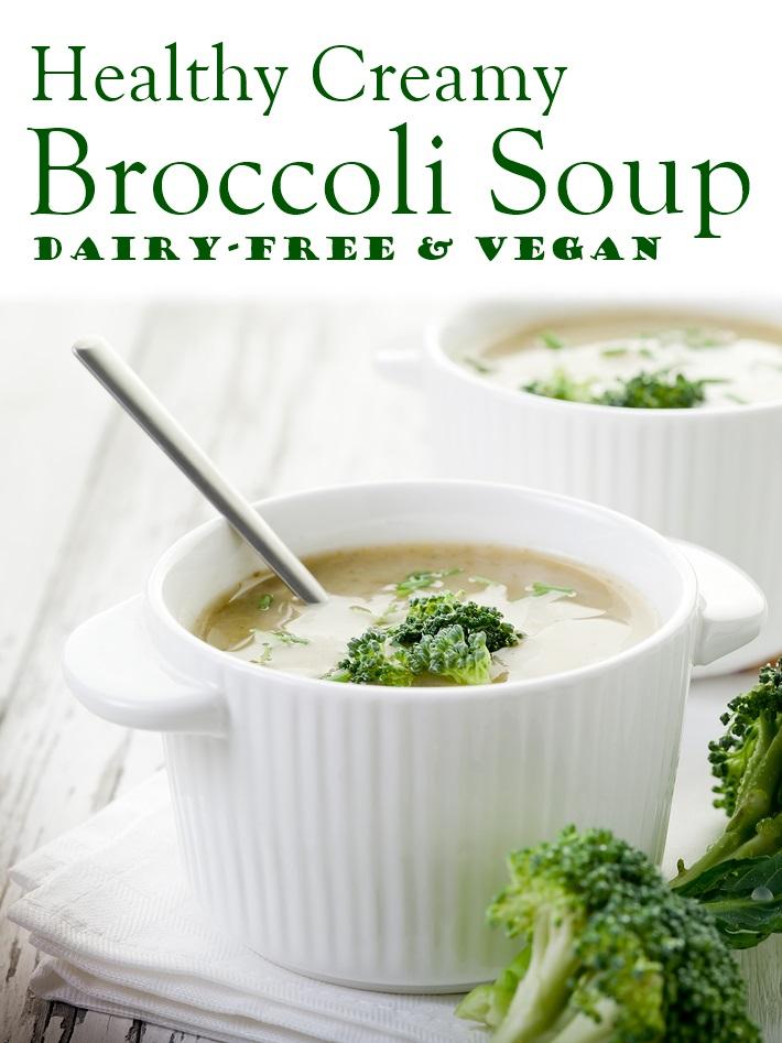 Healthy Creamy Broccoli Soup Recipe Dairy Free Vegan