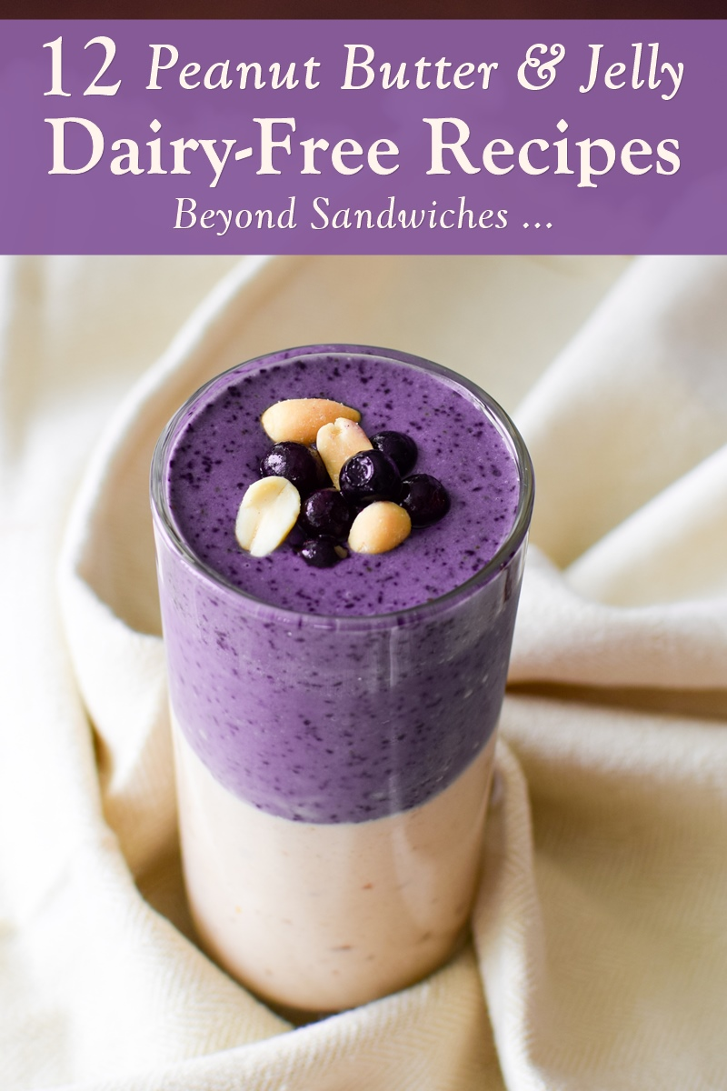 Dairy-Free Peanut Butter and Jelly Recipes - Beyond Sandwiches! (vegan-friendly)