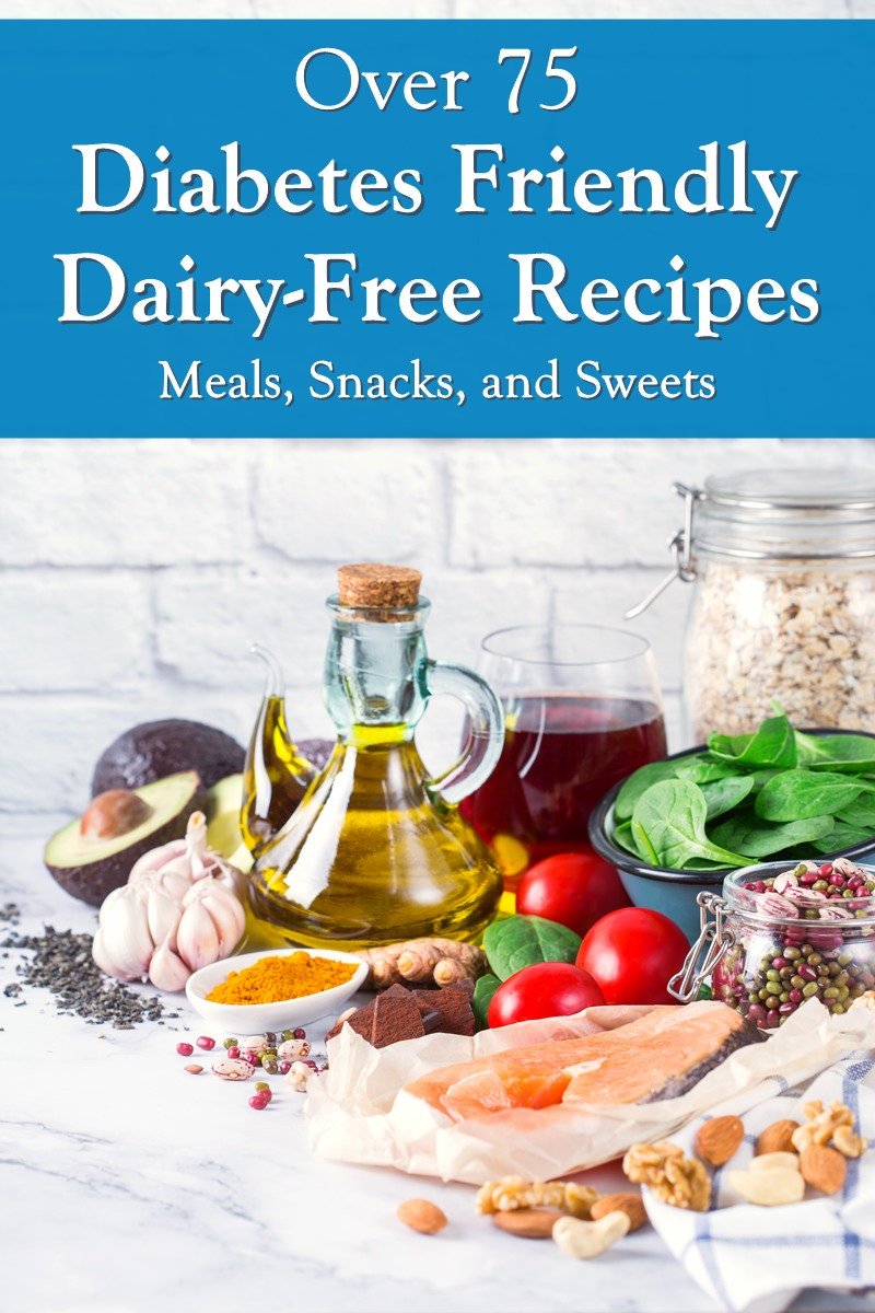 Over 75Diabetes Friendly Dairy-Free Recipes for Meals, Snacks, and Treats