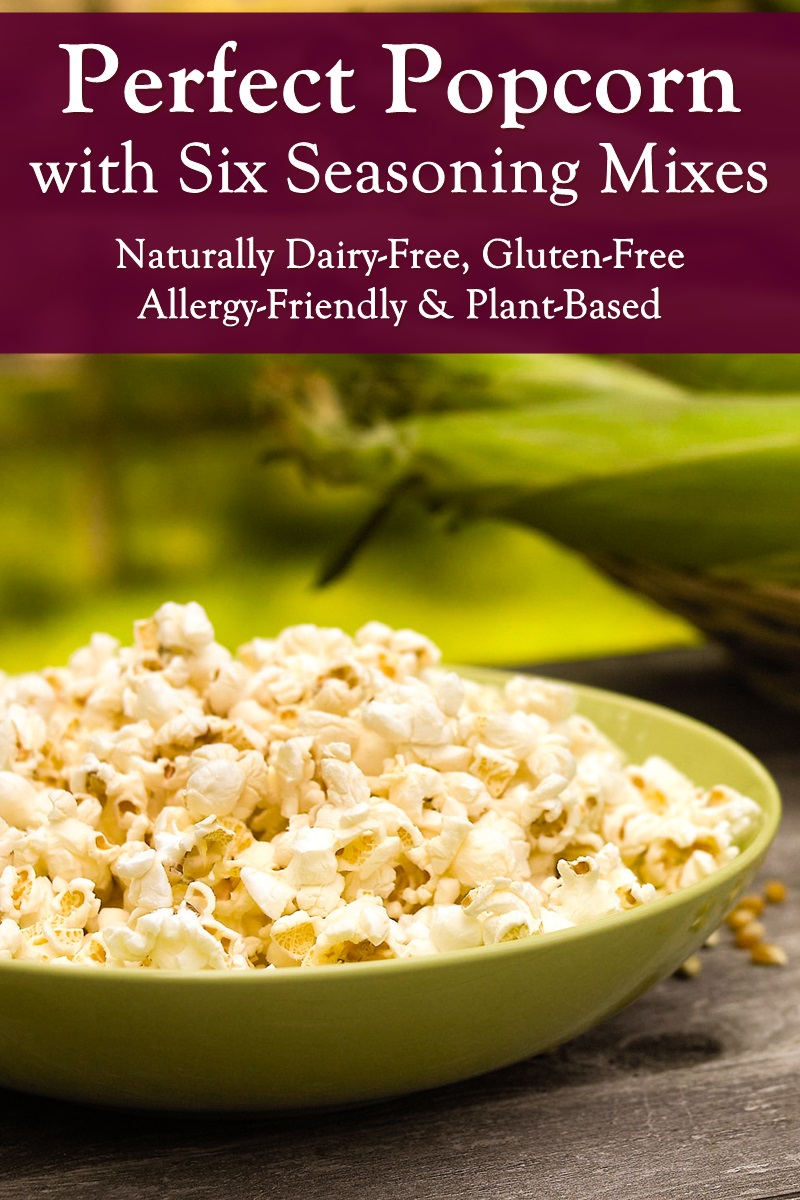 Perfect Popcorn Recipe plus Six Easy Dairy-Free Seasonings to Mix Things Up - plant-based, gluten-free, allergy-friendly