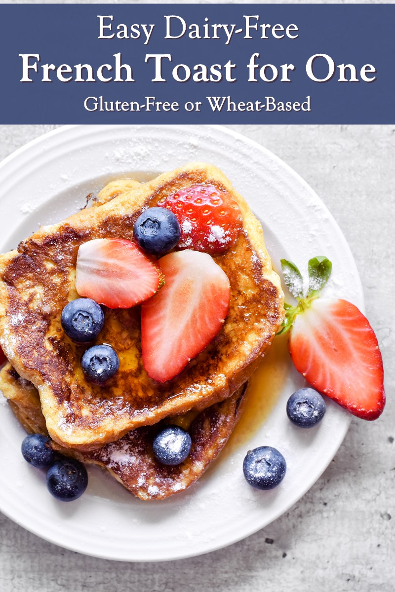 Dairy-Free French Toast for One Recipe - made Gluten-Free or with Wheat Bread - delicious with both!