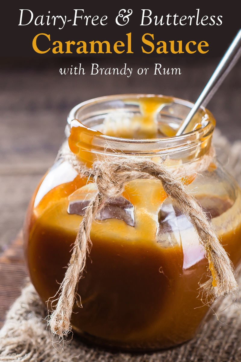 Dairy-Free Butterless Caramel Sauce Recipe Spiked with Brandy or Rum (vegan friendly, no dairy alternatives!)
