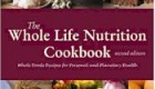 The Whole Life Nutrition Cookbook: Whole Food Recipes for Personal and Planetary Health