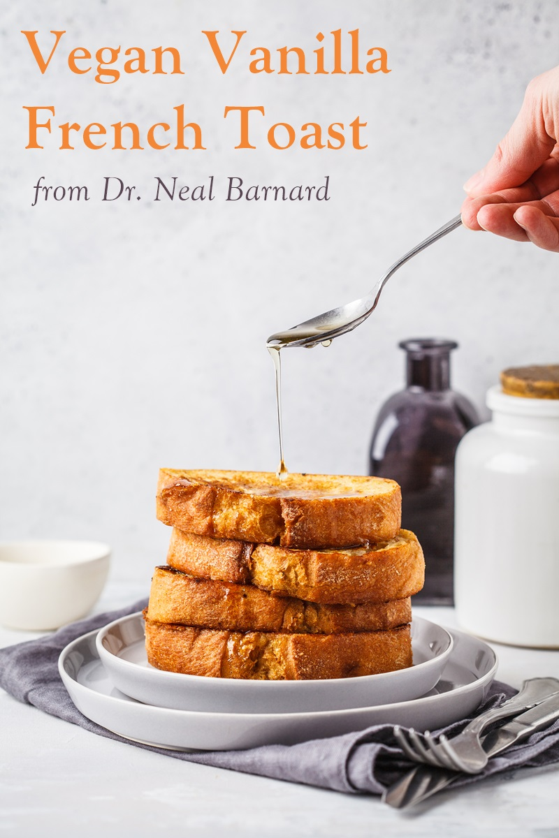 Vegan Vanilla French Toast Recipe from Dr. Neal Barnard