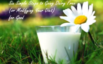 Six Simple Steps to Successfully Going Dairy Free (or Gluten Free!) for Good