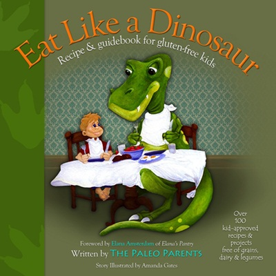 Eat Like a Dinosaur: Paleo and Gluten-Free Recipe and Guide book for Families and Kids