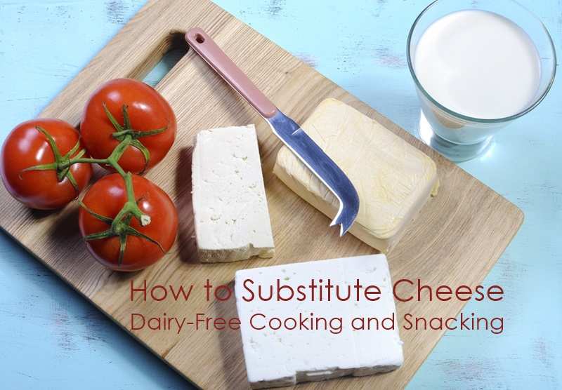 How to Substitute Cheese for Dairy-Free Cooking, Baking and Snacking