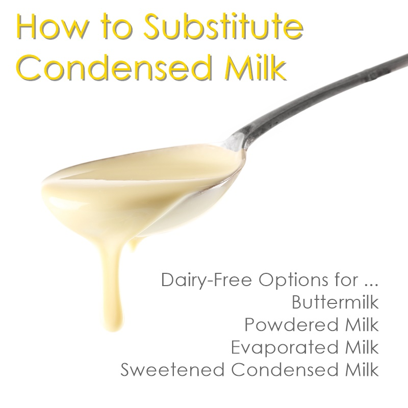 How to Substitute Condensed Milk: Dairy-Free Options for Buttermilk, Powdered Milk, Evaporated Milk, and Sweetened Condensed Milk