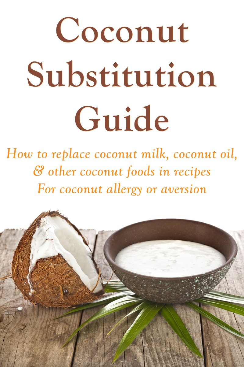 How to Substitute for Coconut Milk, Coconut Oil, and Other Coconut Foods in Recipes