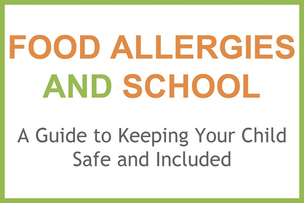 Food Allergies and School: A Guide to Keeping Your Child Safe and Included