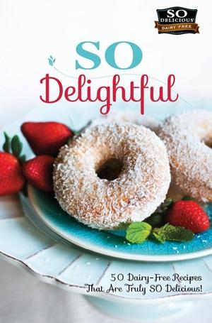 So Delicious Dairy Free Recipe Contest - So Delightful Cookbook