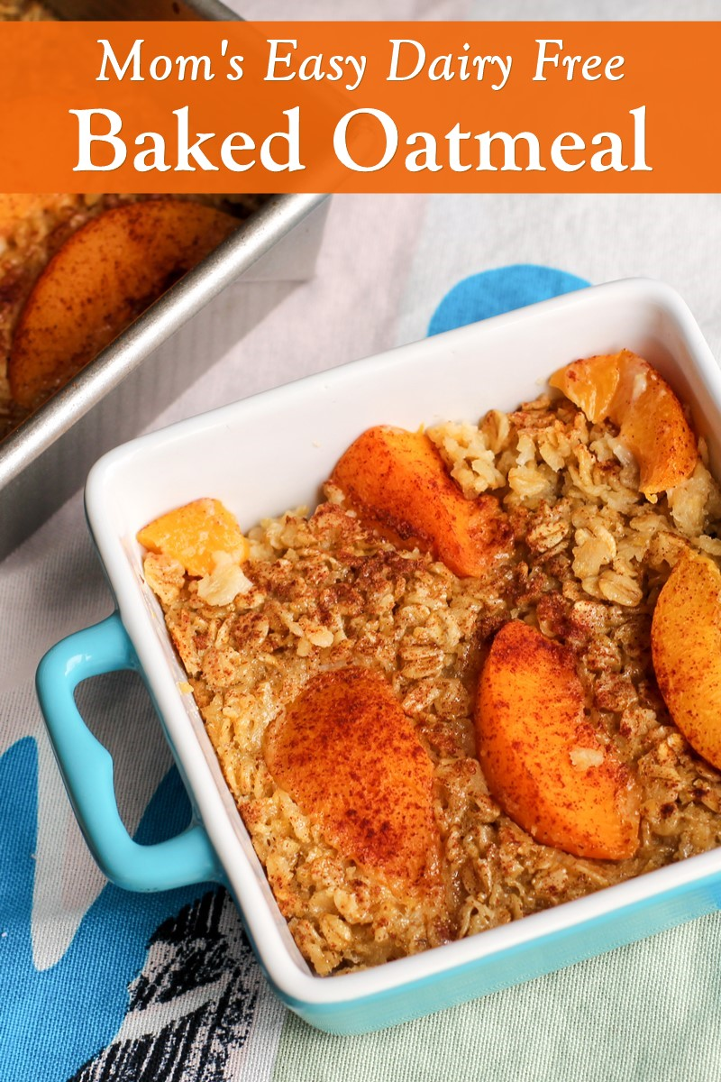 Mom's Easy Dairy-Free Baked Oatmeal Recipe (naturally gluten-free, nut-free, and soy-free too)