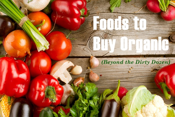 Foods to Buy Organic - Beyond the Dirty Dozen