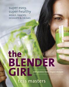 The Blender Girl: Super-Easy, Super-Healthy Meals, Snacks, Desserts, and Drinks--100 Gluten-Free, Vegan Recipes!