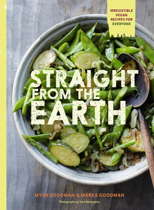 Straight from the Earth by Myra Goodman and Marea Goodman