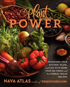 Plant Power: Transform Your Kitchen, Plate, and Life with More Than 150 Fresh and Flavorful Vegan Recipes by Nava Atlas
