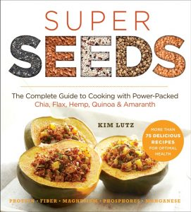 Super Seeds - The Complete Guide to Cooking with Power-Packed Chia, Flax, Hemp, Quinoa & Amaranth by Kim Lutz