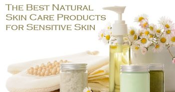 The Best Natural Skin Care Products for Sensitive Skin and Allergies