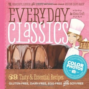 Everyday Classics - 68 Tasty and Essential Recipes (gluten-free, dairy-free, egg-free, and soy-free)