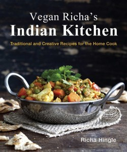 Vegan Richa's Indian Kitchen Cookbook - Traditional and Creative Recipes for the Home Cook