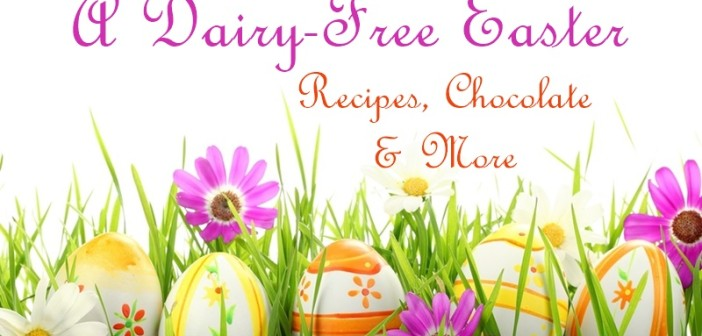 A Dairy-Free Easter: Recipes and More