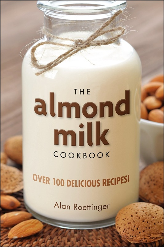 The Almond Milk Cookbook - a dairy-fee & vegan title by Chef Alan Roettinger
