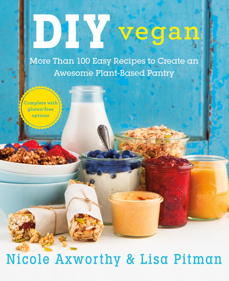 DIY Vegan: More Than 100 Easy Recipes to Create an Awesome Plant-Based Pantry (Cookbook)