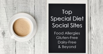 The Top Social Sites for Special Diets (Allergies, Gluten-Free, Dairy-Free, Vegan and Beyond) for Desktop, Tablet and Mobile