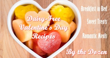 Dairy-Free Valentine's Day Recipes by the Dozen: Breakfast in Bed, Romantic Meals & Sweet Treats with many gluten-free, vegan options.