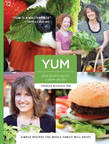YUM: plant-based recipes for a gluten-free diet - a healthy living cookbook by PhD and raw food chef, Theresa Nicassio