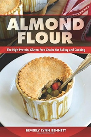 Almond Flour: the High Protein, Gluten-Free Choice for Baking and Cooking by vegan Chef Beverly Lynn Bennett