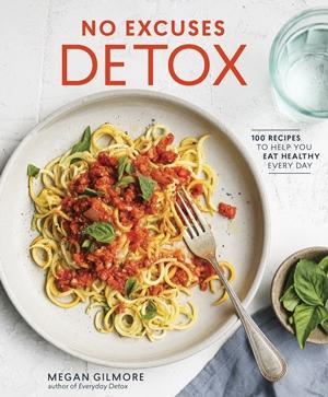 No Excuses Detox by Megan Gilmore, The Detoxinista