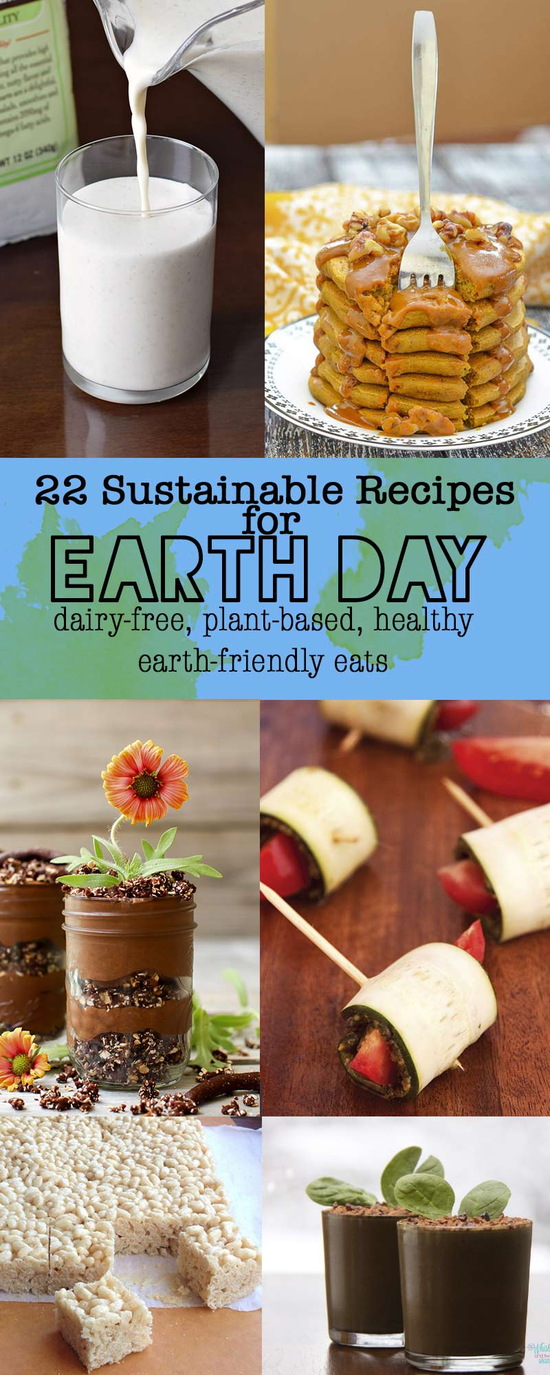 Sustainable Recipes for Earth Day and Every Day - dairy-free, plant-based, healthy and earth-friendly eats