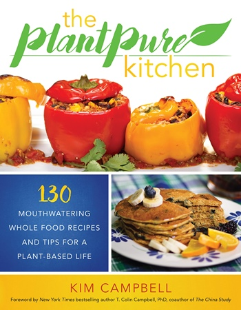 The PlantPure Kitchen - 130 Mouthwatering, Whole Food Recipes and Tips for a Plant-Based Life by Kim Campbell, T. Colin Campbell Ph.D. (Foreword)