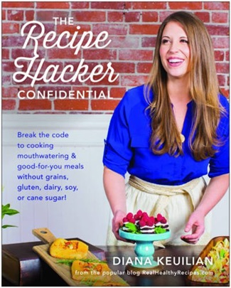 The Recipe Hacker Confidential: Break the Code to Cooking Mouthwatering & Good-For-You Meals without Grains, Gluten, Dairy, Soy, or Cane Sugar by Diana Keuilian