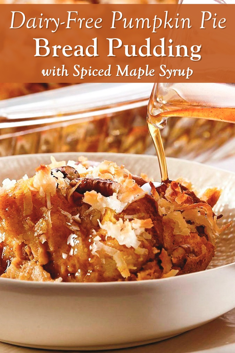 Dairy Free Pumpkin Pie Bread Pudding Recipe With Spiced Maple Syrup