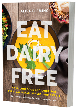 Eat Dairy Free - The Everyday Cookbook by Alisa Fleming of Go Dairy Free