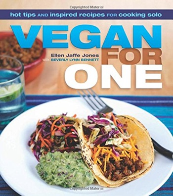 Vegan for One - Hot Tips and Inspired Recipes for Cooking Solo by Ellen Jaffe Jones and‎ Beverly Lynn Bennett