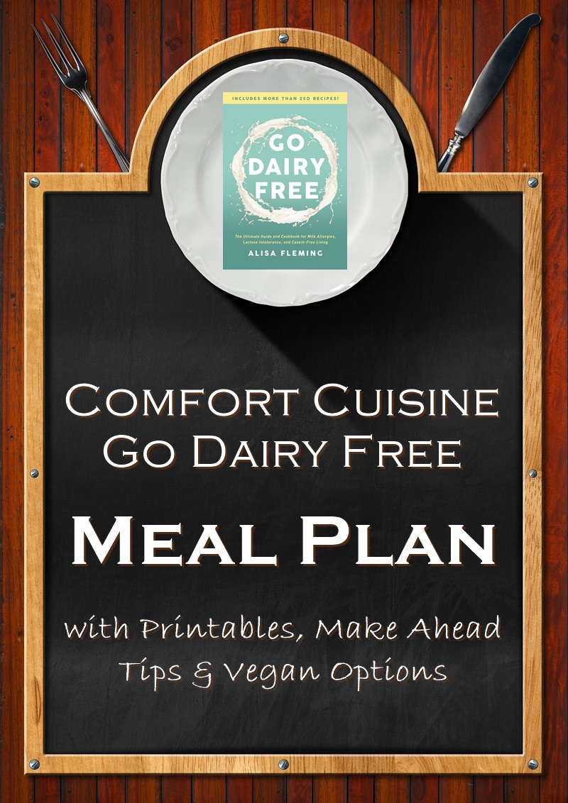 Go Dairy Free Meal Plan - Comfort Food Version (Printable + Tips! Vegan Optional)