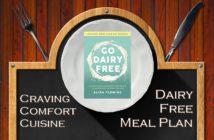Go Dairy Free Meal Plan - Comfort Cuisine Version (Printable + Tips! Vegan Optional)