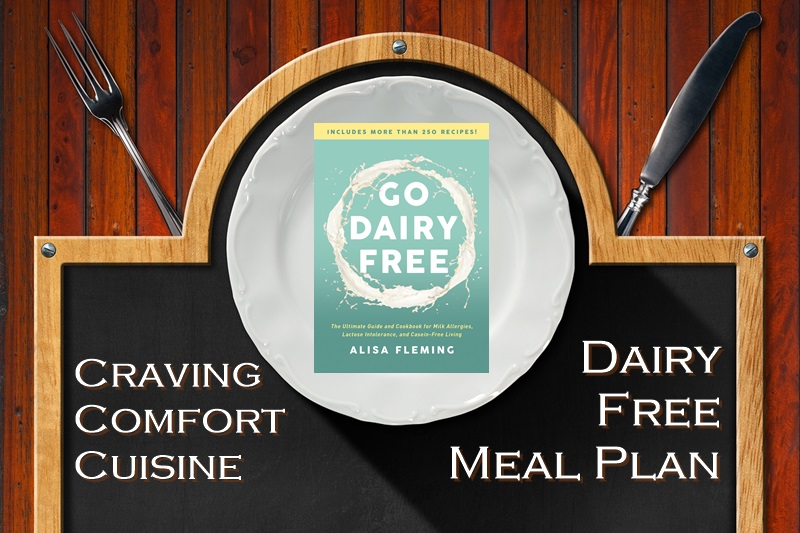 Go Dairy Free Meal Plan - Comfort Cuisine Version (Printable + Tips! Vegan Optional)