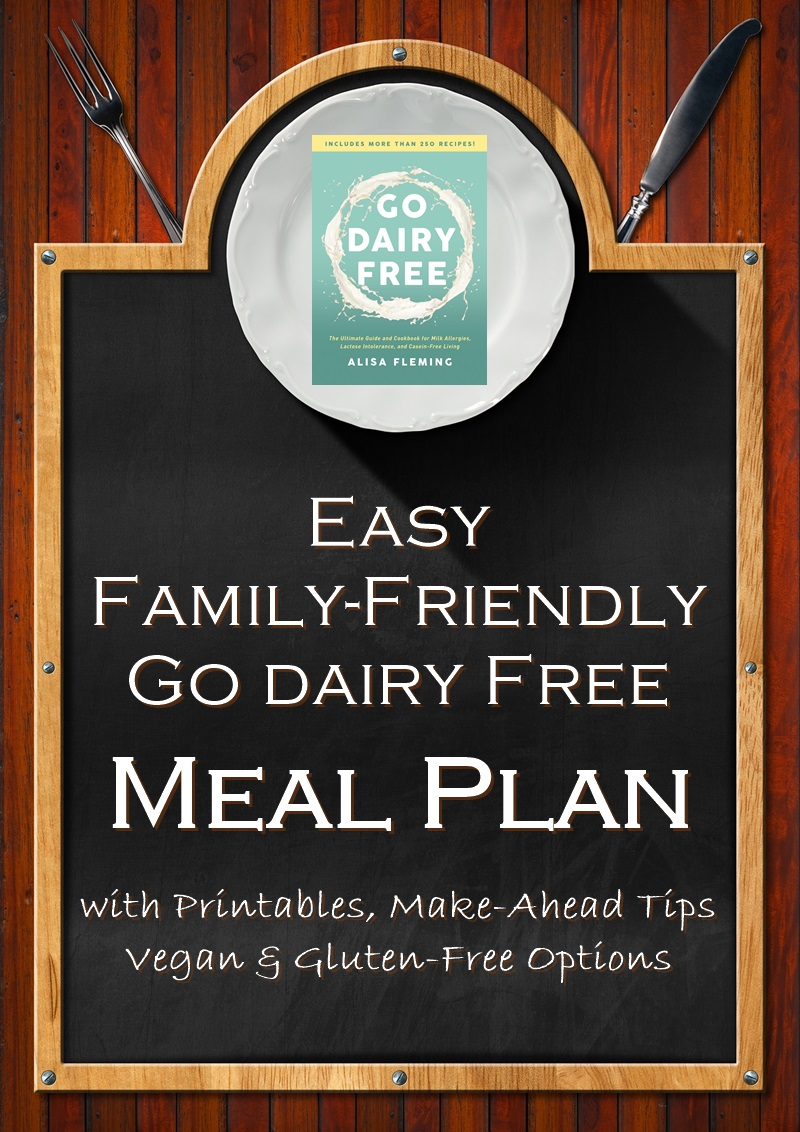 Go Dairy Free Meal Plan - Easy Family-Friendly - with Printables, Make Ahead Tips, Vegan options, and Gluten-Free options