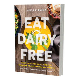 Eat Dairy Free: Your Essential Cookbook for Everyday Meals, Snacks, and Sweets (dairy-free ebook version)
