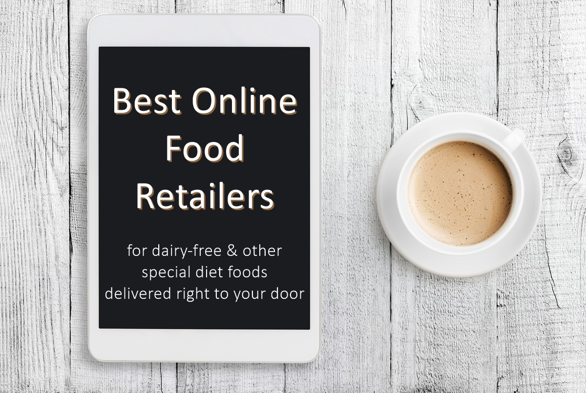Best Online Food Retailers for Special Diets (everyday items to hard to find treasures; dairy-free, gluten-free, vegan & other dietary needs)