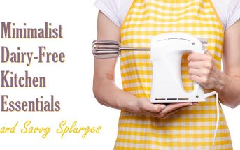 My Cheap Dairy-Free Kitchen Essentials plus Savvy Splurges