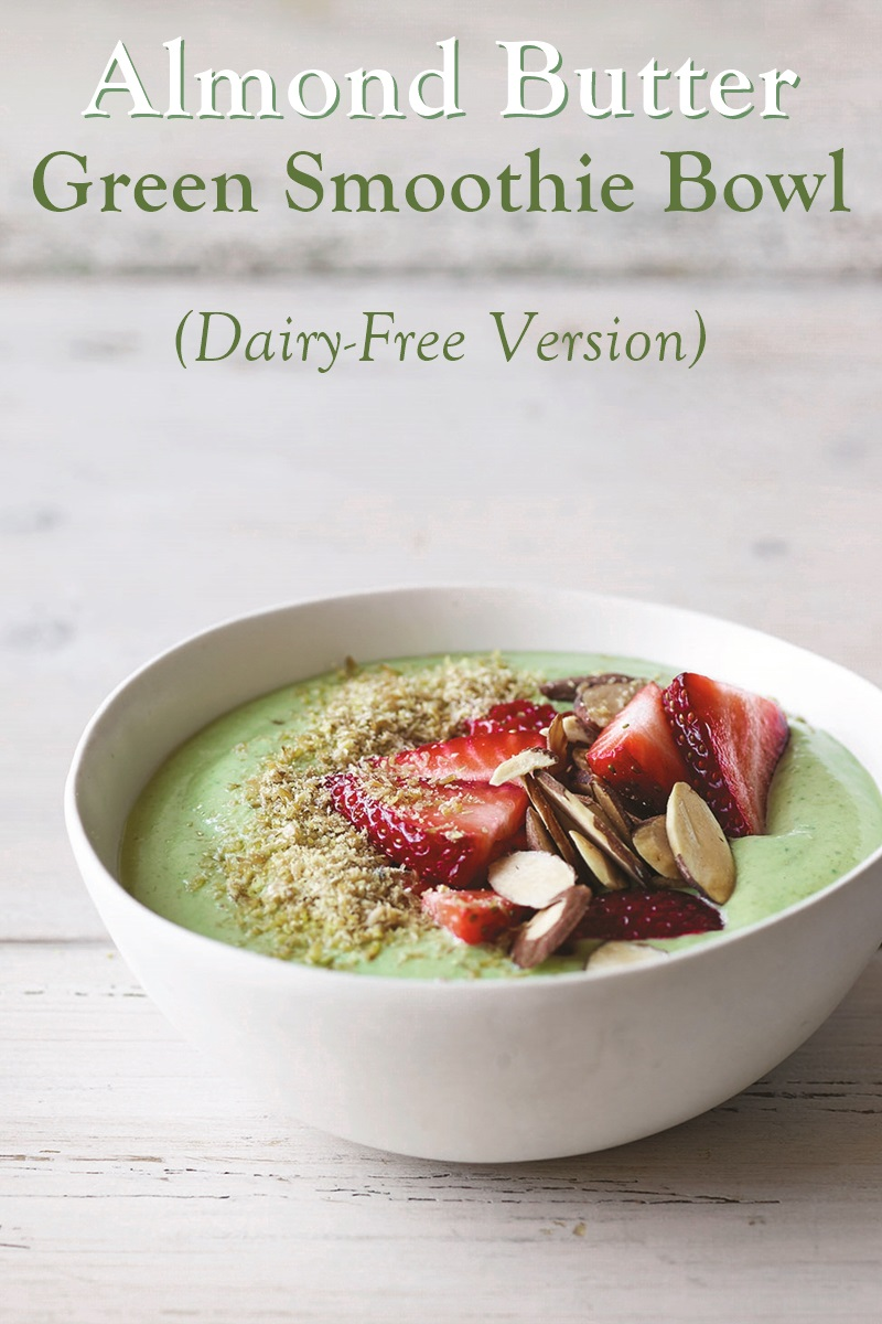 Almond Butter Green Smoothie Bowl Recipe (Dairy-Free Version)