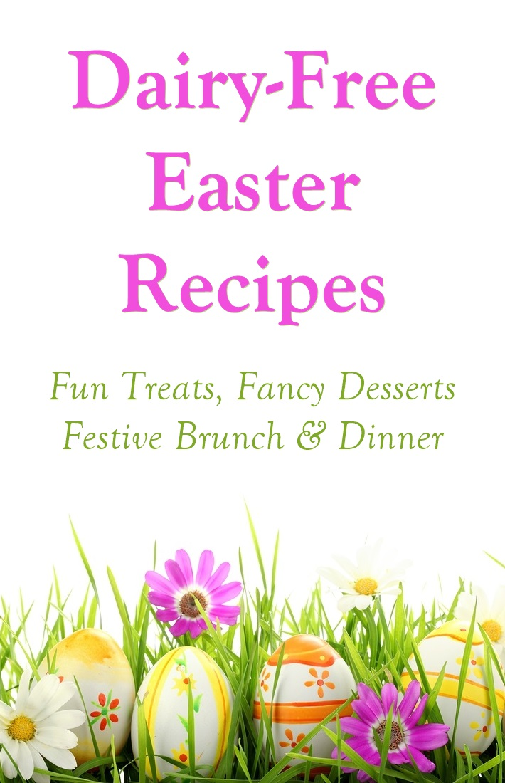 A Dairy-Free Easter - Recipes, Chocolate and More (Regularly Updated; Includes a Strict Vegan Section)